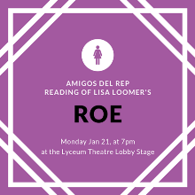 "Amigos del REP present a reading of Lisa Loomer's ""ROE"""