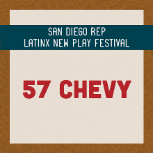 "San Diego REP Latinx New Play Festival presents ""57 Chevy"""