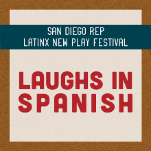 "San Diego REP Latinx New Play Festival presents ""Laughs in Spanish"""