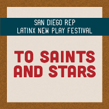 "San Diego REP Latinx New Play Festival presents ""To Saints and Stars"""