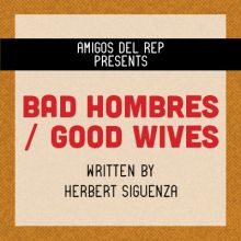 "San Diego REP Latinx New Play Festival presents ""Bad Hombres/Good Wives"""